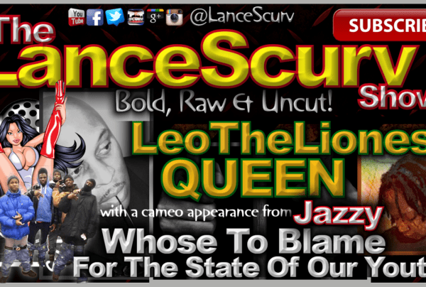 Whose To Blame For The State Of Our Youth? – The LanceScurv Show