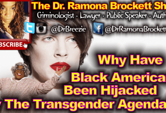 Why Have Black Americans Been Hijacked By The Transgender Agenda? – The Dr. Ramona Brockett Show