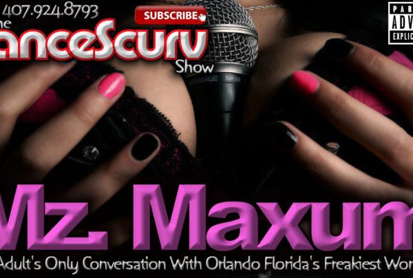 Mz. Maxum: An Adult Conversation With Orlando Florida's Freakiest Woman! – The LanceScurv Show