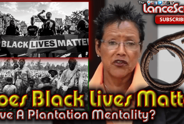 "Does The Black Lives Matter Movement Have A ""Slave Plantation Mentality?"" – The LanceScurv Show"