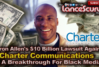 Byron Allen's $10 Billion Dollar Lawsuit Is A Breakthrough For Black Media! – The LanceScurv Show