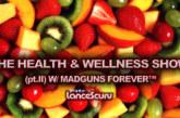 THE HEALTH & WELLNESS SHOW (pt.II) W/ MADGUNS FOREVER™