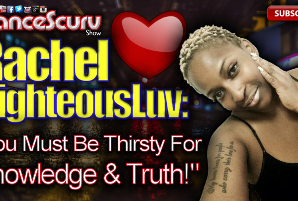 You Must Be Thirsty For Knowledge & Truth! – The LanceScurv Show