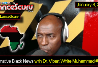 Alternative Black News Episode # 4 with Dr. Vibert Muhammad on The LanceScurv Show
