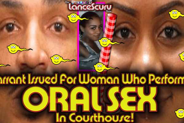 Warrant Issued For Jacksonville Woman Who Performed Oral Sex In Courthouse! – The LanceScurv Show