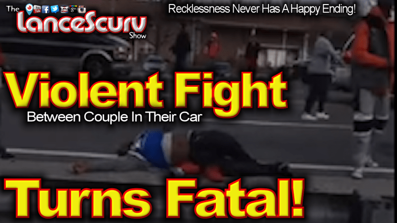 Violent Fight Between Couple In Their Car Turns Fatal For An Innocent Family - The LanceScurv Show