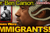 "Dr. Ben Carson: ""Slaves Were Immigrants!"" – The LanceScurv Show"