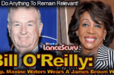 "Bill O'Reilly: ""Rep. Maxine Waters Wears A James Brown Wig!"" – The LanceScurv Show"