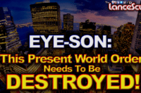 """EYE-SON: """"This Present World Order Needs To Be Destroyed!"""" – The LanceScurv Show"""