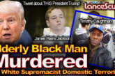 Elderly Black Man Murdered By White Supremacist Domestic Terrorist! – The LanceScurv Show