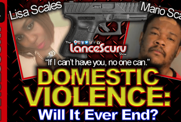 Domestic Violence: Will It Ever End? – The LanceScurv Show