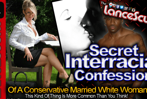 The Secret Interracial Confessions Of A Conservative Married White Woman! – The LanceScurv Show