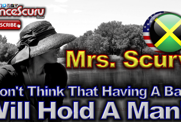 Don't Think That Having A Baby Will Hold A Man! – The LanceScurv Show
