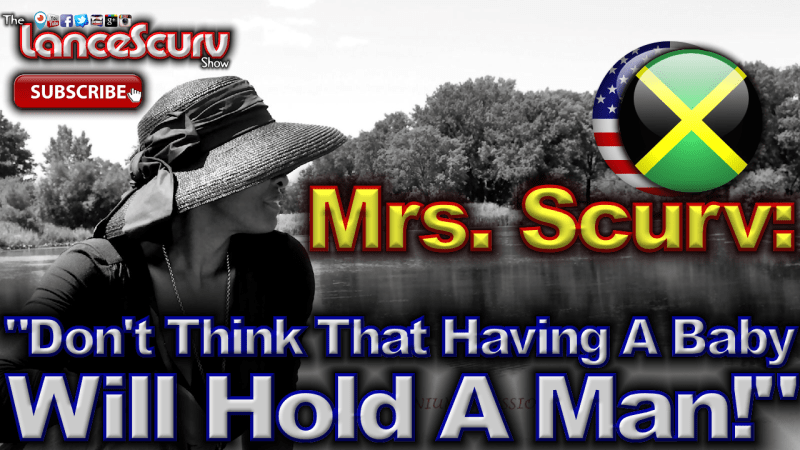 Don't Think That Having A Baby Will Hold A Man! - The LanceScurv Show