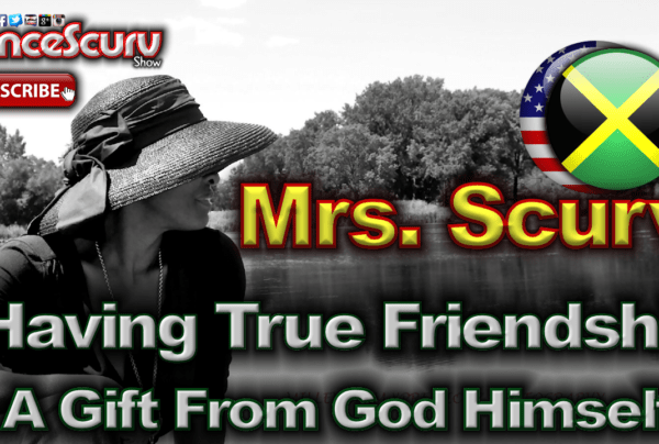 """Mrs. Scurv: """"True Friendship Is A Gift From God Himself!"""" – The LanceScurv Show"""