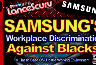 SAMSUNG'S Workplace Discrimination Against Blacks! – The LanceScurv Show