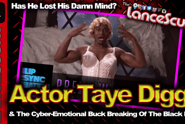 Actor Taye Diggs In Drag & The Cyber Emotional Buck Breaking Of The Black Man! – The LanceScurv Show