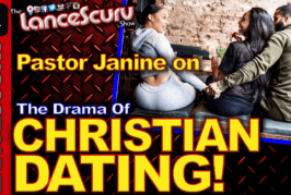 Pastor Janine On The Drama Of Christian Dating! – The LanceScurv Show