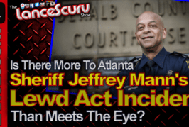 Is There More To Atlanta Sheriff's Jeffrey Mann's Lewd Act Incident? – The LanceScurv Show