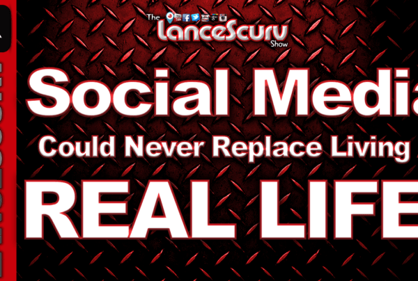 Social Media Could Never Replace Living A Real Life! – The LanceScurv Show
