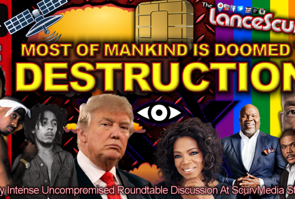 Most Of Mankind Is Doomed To Destruction! – The LanceScurv Show