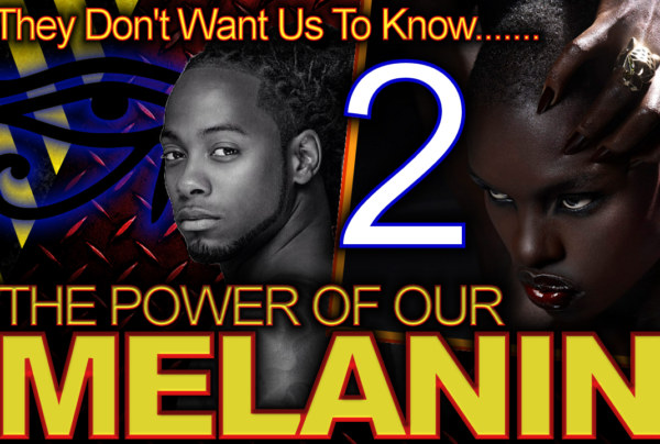 They Don't Want Us To Know The Power Of Our MELANIN! (Pt. 2) The LanceScurv Show