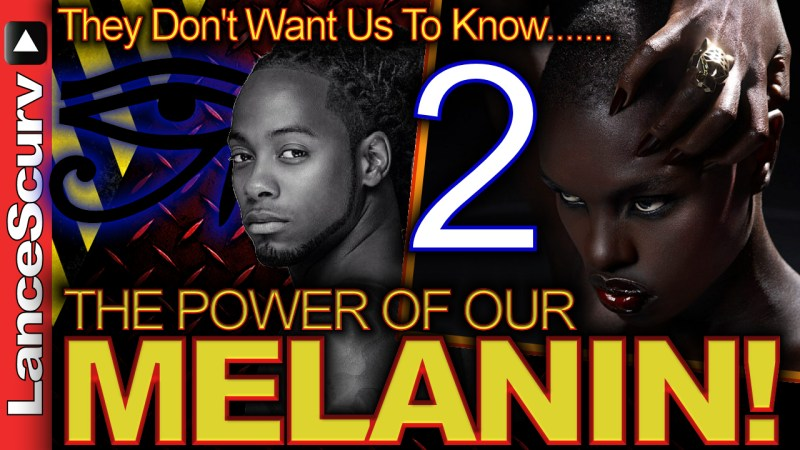 They Don't Want Us To Know The Power Of Our MELANIN! (Pt. 2) - The LanceScurv Show