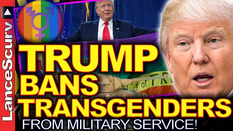 TRUMP BANS TRANSGENDERS From U.S. Military Service! - The LanceScurv Show