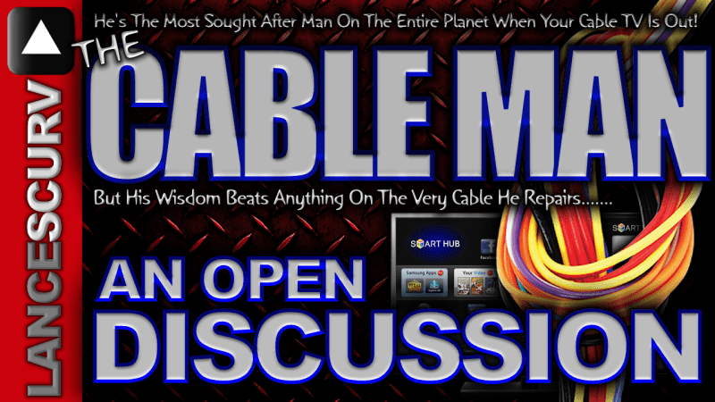 An Open Discussion With The Cable Man! - The LanceScurv Show