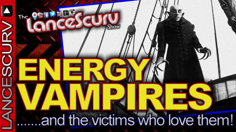 Energy Vampires & The Victims Who Love Them! - The LanceScurv Show