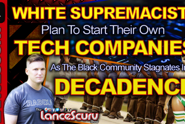 White Supremacists Plan To Start Their Own Tech Companies! – The LanceScurv Show