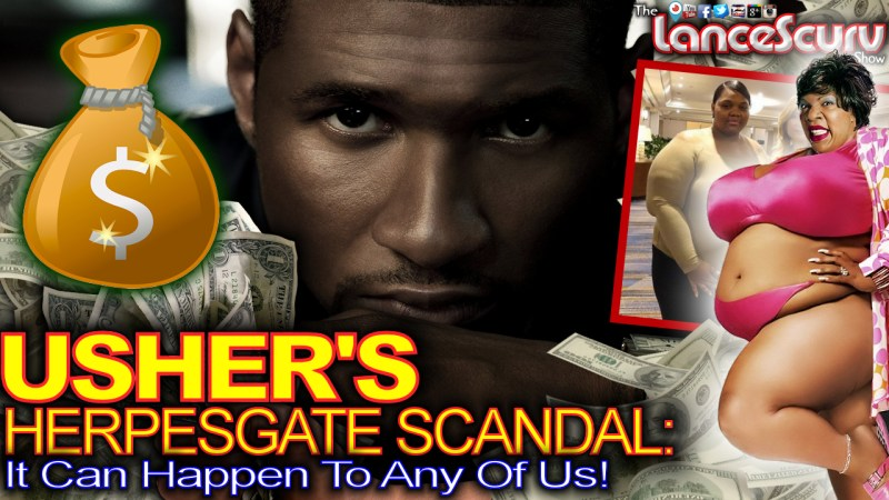USHER'S HERPES-GATE SCANDAL: It Can Happen To Any Of Us! - The LanceScurv Show