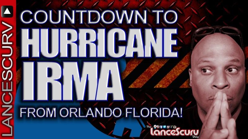 Countdown To Hurricane Irma From Orlando Florida! - The LanceScurv Show