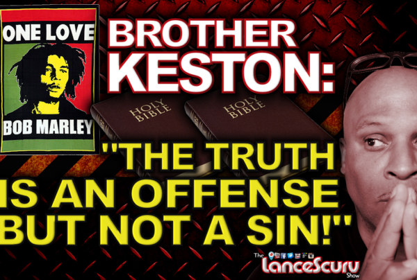 "Brother Keston Speaks: ""The Truth Is An Offense But Not A Sin!"" – The LanceScurv Show"
