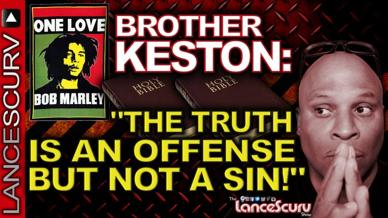 "Brother Keston Speaks: ""The Truth Is An Offense But Not A Sin!"" - The LanceScurv Show"