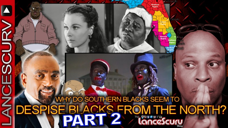WHY DO SOUTHERN BLACKS Seem To DESPISE Blacks From THE NORTH? (Part 2) - The LanceScurv Show
