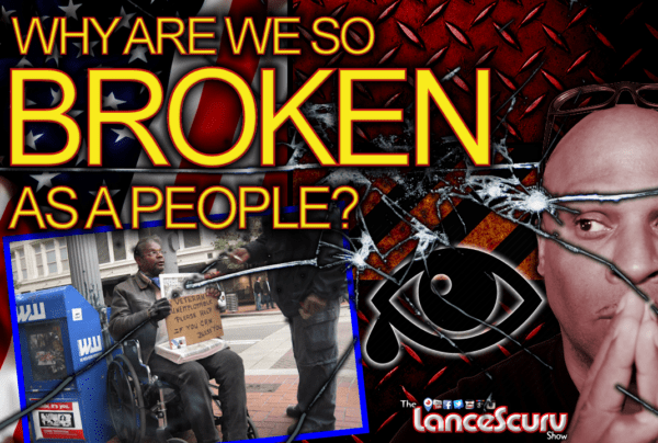 Why Are We So Broken As A People? – The LanceScurv Show