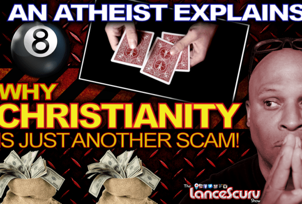 AN ATHEIST EXPLAINS: Why Christianity Is Just Another Scam! – The LanceScurv Show