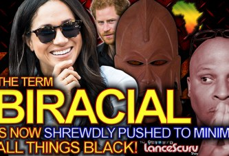 BIRACIAL: A Term Now Shrewdly Pushed To Minimize ALL THINGS BLACK! – The LanceScurv Show