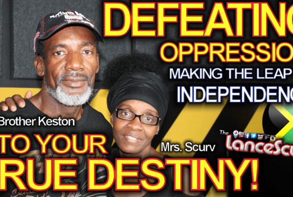 Defeating Oppression: Making The Leap Of Independence Into Your True Destiny! – The LanceScurv Show