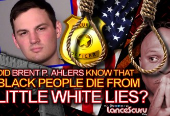 Did Brent P. Ahlers Know That Black People Die From Little White Lies? – The LanceScurv Show