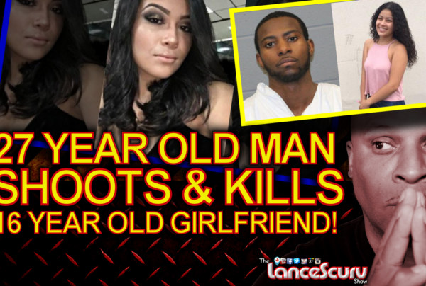 27 Year Old Man Shoots & Kills 16 Year Old Girlfriend! – The LanceScurv Show