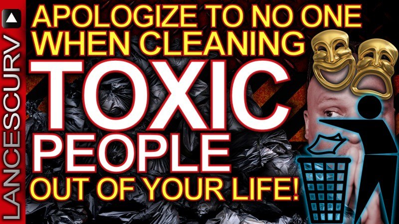 APOLOGIZE TO NO ONE When Cleaning TOXIC PEOPLE Out Of Your LIFE! - The LanceScurv Show