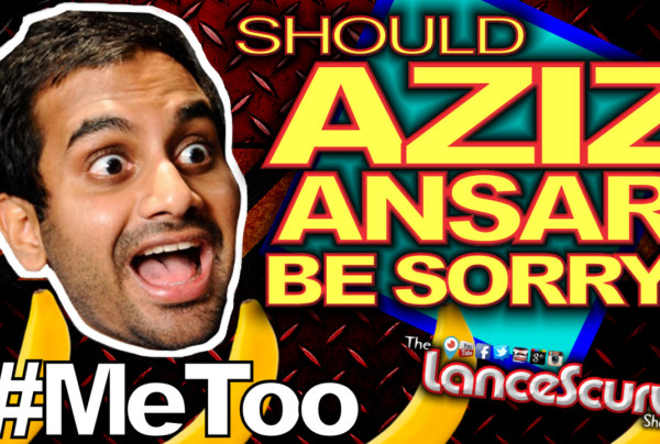 Should Aziz Ansari Be Sorry? – The LanceScurv Show