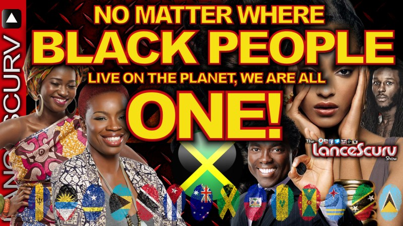 BLACK PEOPLE: WE ARE ALL ONE! - The LanceScurv Show