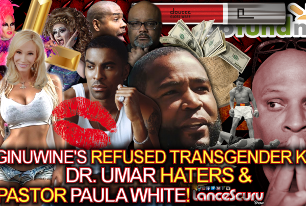 Ginuwine's Refused Transgender Kiss, Dr. Umar Haters & Pastor Paula White! – The LanceScurv Show