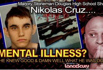 MENTAL ILLNESS? Nikolas Cruz Knew Good & Damn Well What He Was Doing! – The LanceScurv Show