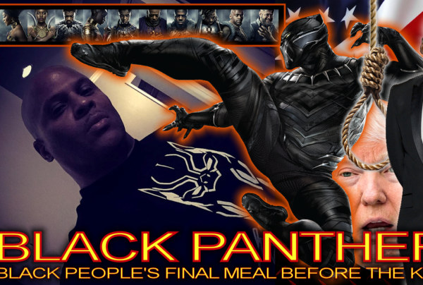 BLACK PANTHER: Black People's Final Meal Before The Kill? – The LanceScurv Show