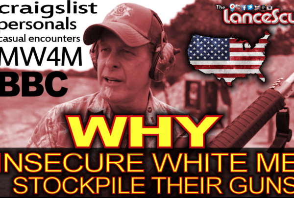 Why Insecure White Men Stockpile Their Guns! – The LanceScurv Show