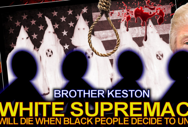 White Supremacy Will Die Immediately When Black People  Decide To Unite! – Brother Keston